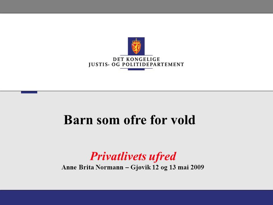 Privatlivets ufred Anne Brita Normann – Gjøvik 12 og 13 mai 2009 Barn som ofre for vold