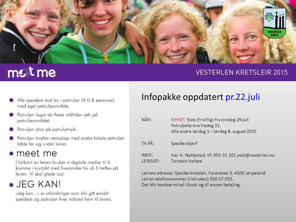 Infopakke oppdatert pr.22.juli NÅR: NYHET: Stab (frivillig) fra onsdag 29.juli Patruljeførere fredag 31.