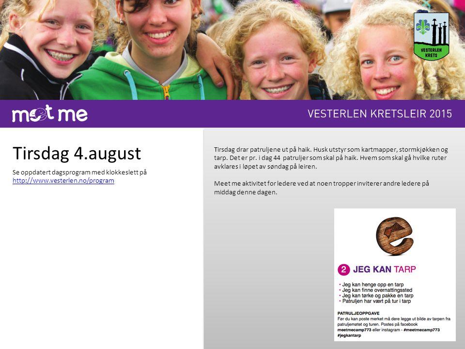 Tirsdag 4.august Se oppdatert dagsprogram med klokkeslett på http://www.vesterlen.no/program Tirsdag drar patruljene ut på haik. Husk utstyr som kartm