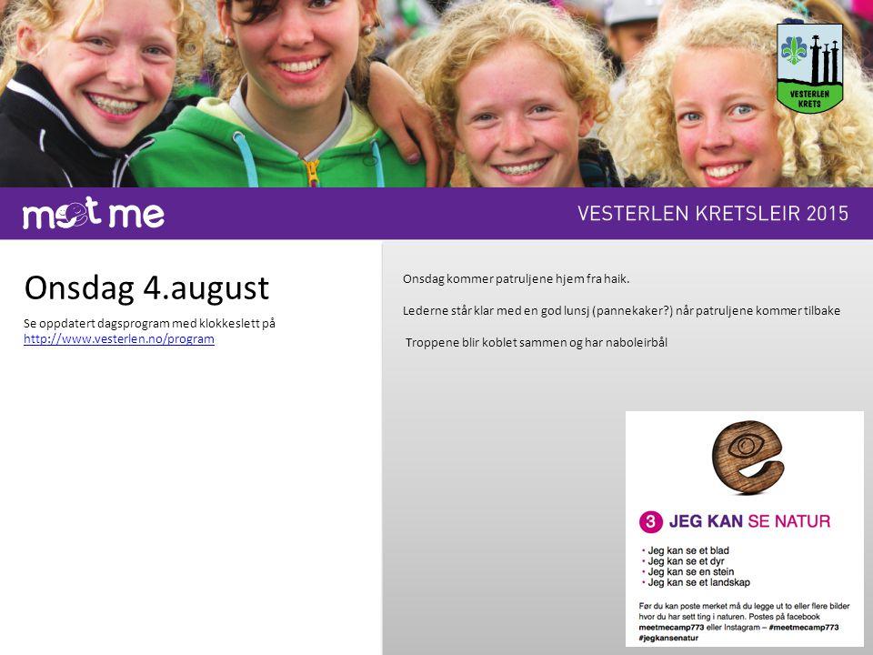 Onsdag 4.august Se oppdatert dagsprogram med klokkeslett på http://www.vesterlen.no/program Onsdag kommer patruljene hjem fra haik. Lederne står klar