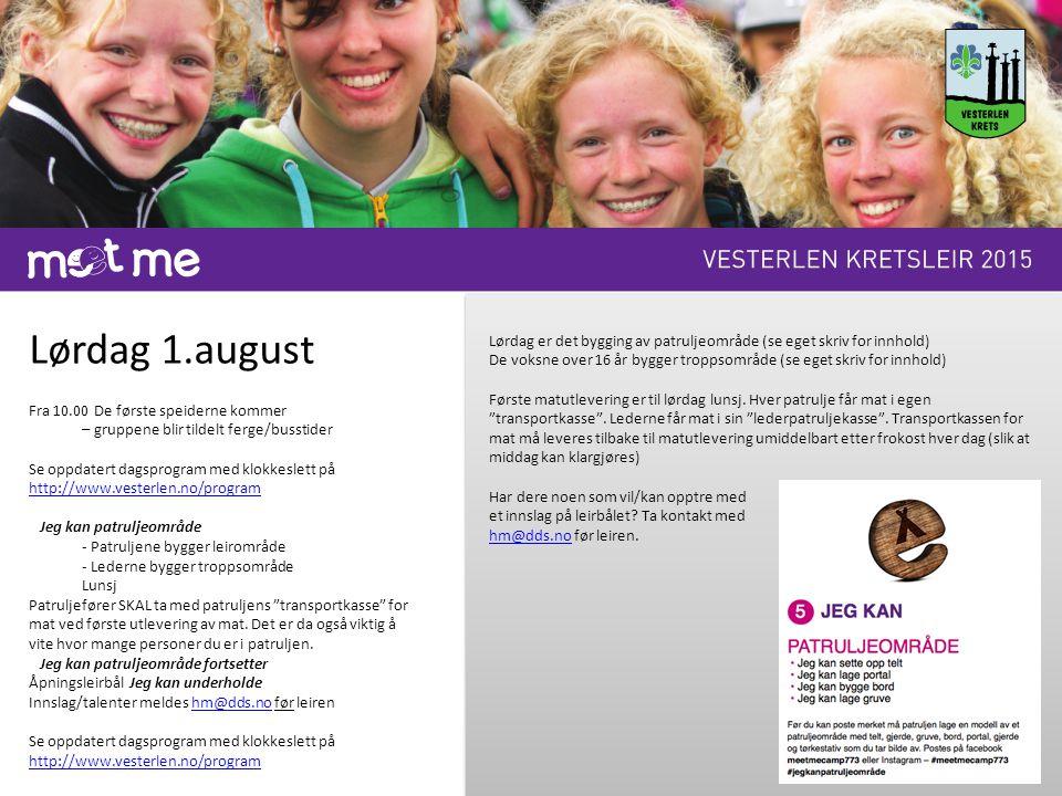Lørdag 1.august Fra 10.00 De første speiderne kommer – gruppene blir tildelt ferge/busstider Se oppdatert dagsprogram med klokkeslett på http://www.ve