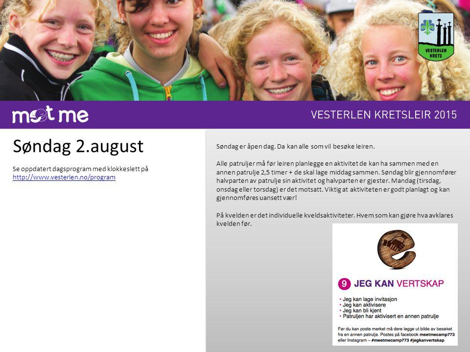 Søndag 2.august Se oppdatert dagsprogram med klokkeslett på http://www.vesterlen.no/program Søndag er åpen dag. Da kan alle som vil besøke leiren. All