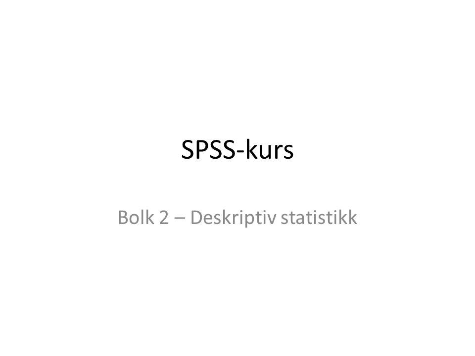 Bolk 2: Deskriptiv statistikk I denne bolken skal vi bruke SPSS til å utforske og beskrive data gjennom ulike mål: gjennomsnitt, median, standardavvik, og visuelle plot: boxplot, histogram, scatterplot