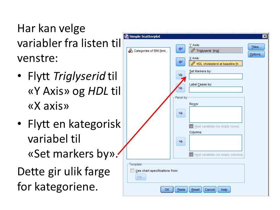 Har kan velge variabler fra listen til venstre: Flytt Triglyserid til «Y Axis» og HDL til «X axis» Flytt en kategorisk variabel til «Set markers by».