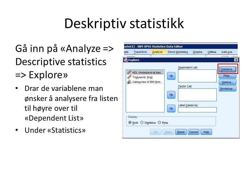 Alle disse finner man under Explore: Gå inn på «Analyze => Descriptive statistics => Explore» Klikk «Plots»