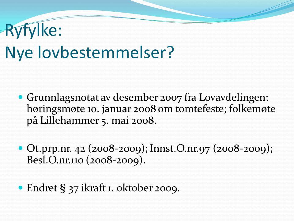 Ryfylke: Nye lovbestemmelser? Grunnlagsnotat av desember 2007 fra Lovavdelingen; høringsmøte 10. januar 2008 om tomtefeste; folkemøte på Lillehammer 5