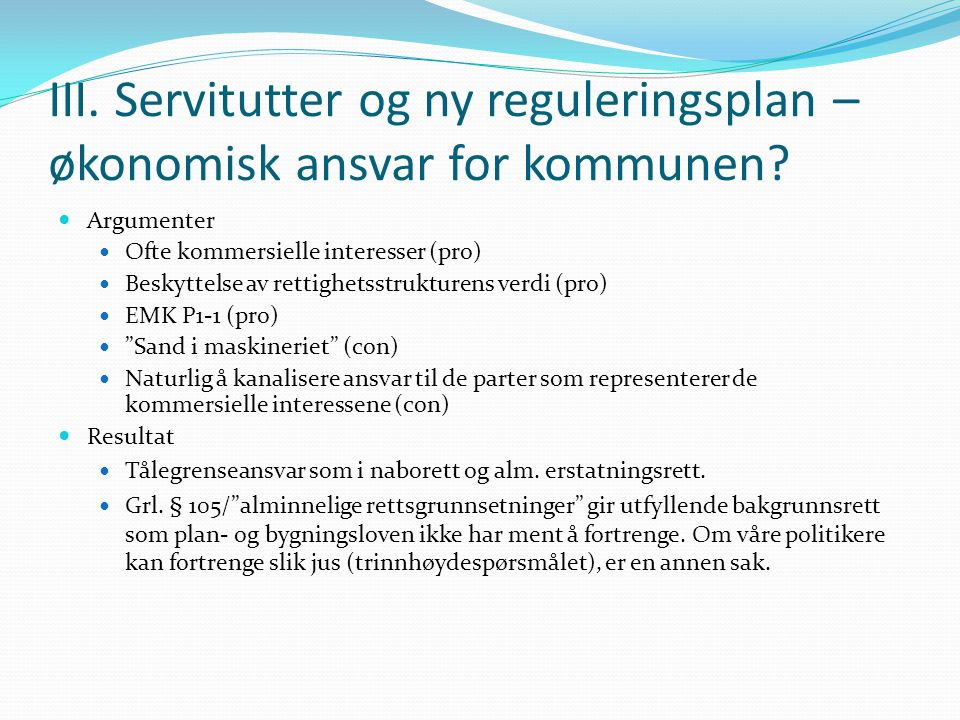 III. Servitutter og ny reguleringsplan – økonomisk ansvar for kommunen? Argumenter Ofte kommersielle interesser (pro) Beskyttelse av rettighetsstruktu