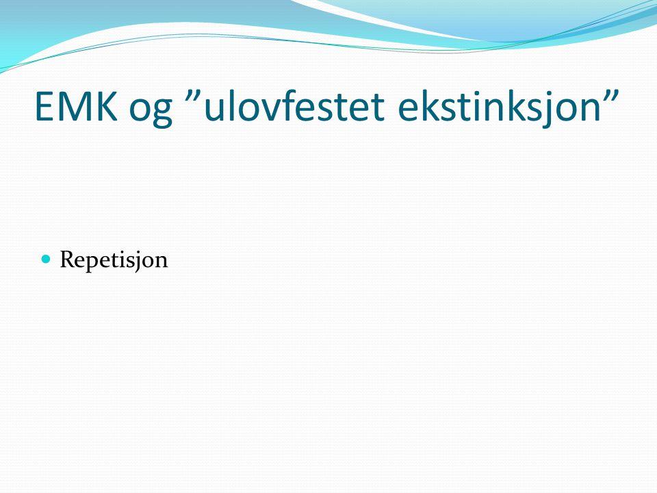 """EMK og """"ulovfestet ekstinksjon"""" Repetisjon"""