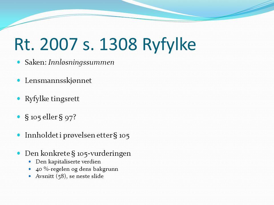 Rt. 2007 s. 1308 Ryfylke Saken: Innløsningssummen Lensmannsskjønnet Ryfylke tingsrett § 105 eller § 97? Innholdet i prøvelsen etter § 105 Den konkrete