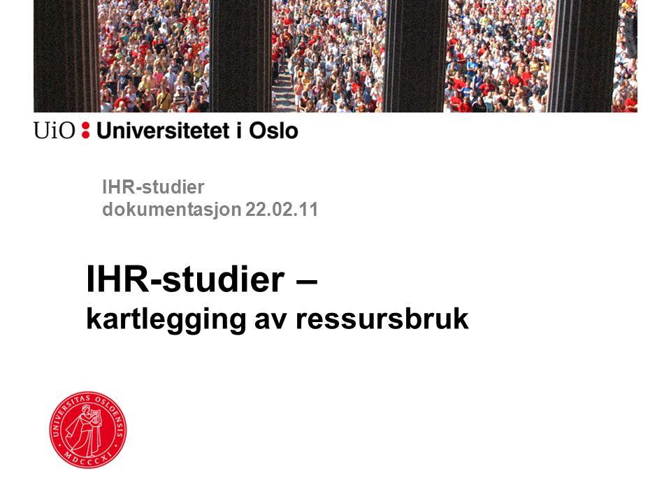 IHR-studier dokumentasjon 22.02.11 IHR-studier – kartlegging av ressursbruk