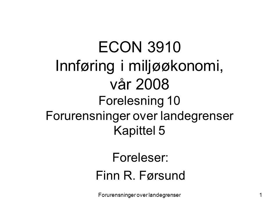 Forurensninger over landegrenser1 ECON 3910 Innføring i miljøøkonomi, vår 2008 Forelesning 10 Forurensninger over landegrenser Kapittel 5 Foreleser: Finn R.