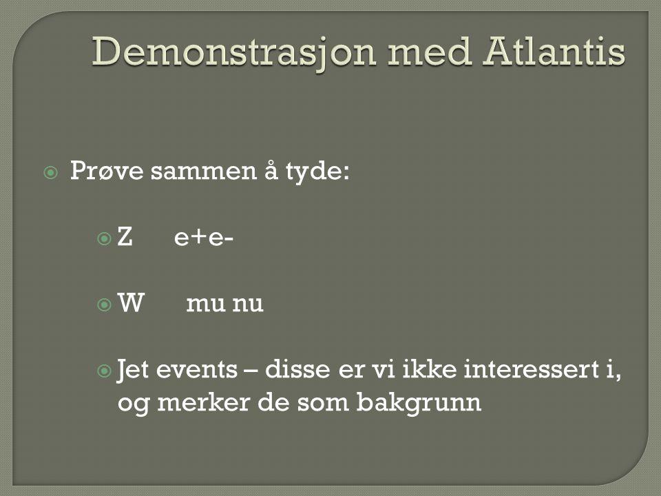  Prøve sammen å tyde:  Z e+e-  W mu nu  Jet events – disse er vi ikke interessert i, og merker de som bakgrunn