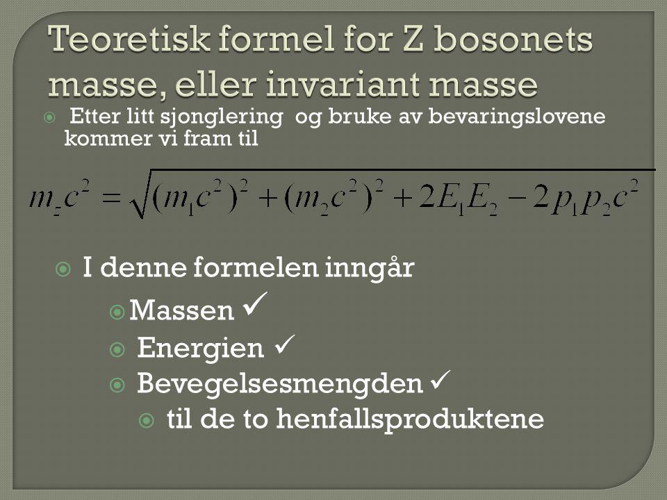  Etter litt sjonglering og bruke av bevaringslovene kommer vi fram til  I denne formelen inngår  Massen  Energien  Bevegelsesmengden  til de to henfallsproduktene