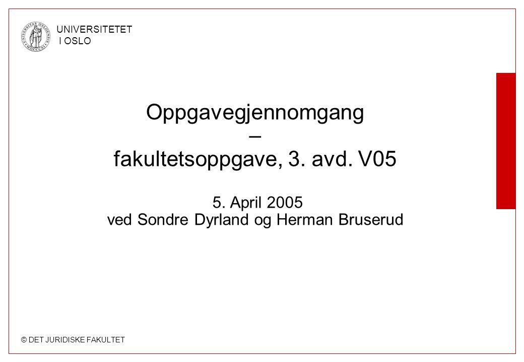 © DET JURIDISKE FAKULTET UNIVERSITETET I OSLO Oppgavegjennomgang – fakultetsoppgave, 3.