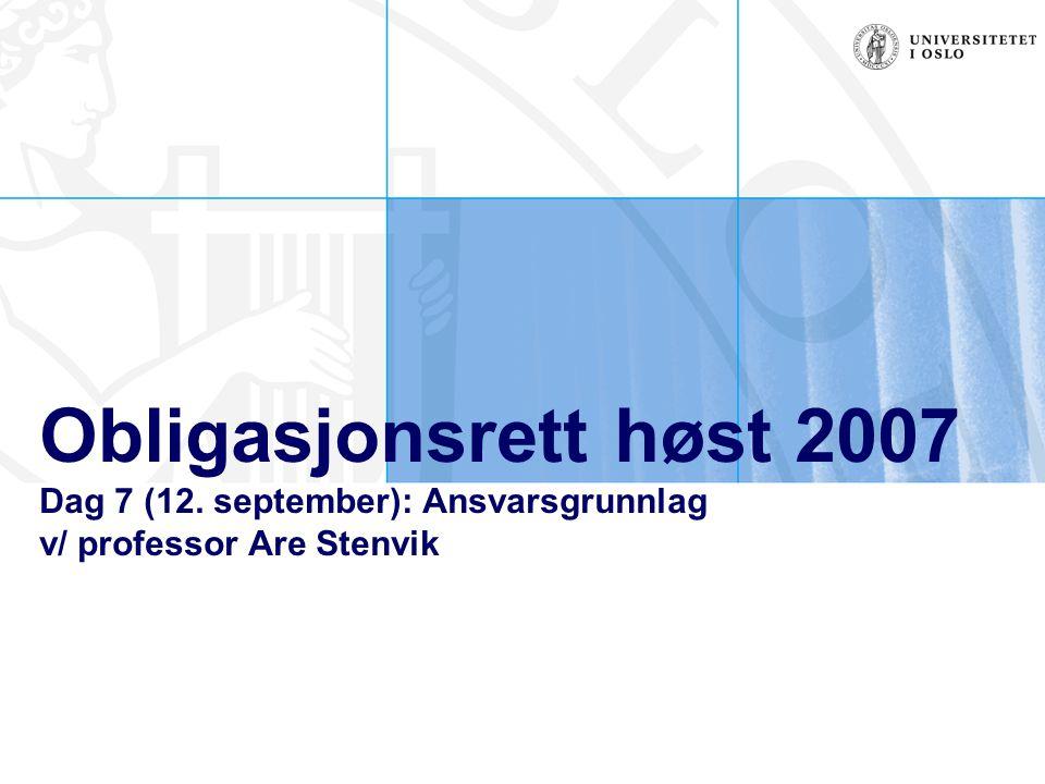 Obligasjonsrett høst 2007 Dag 7 (12. september): Ansvarsgrunnlag v/ professor Are Stenvik