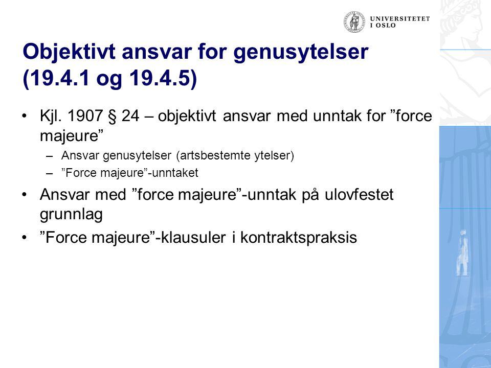 """Objektivt ansvar for genusytelser (19.4.1 og 19.4.5) Kjl. 1907 § 24 – objektivt ansvar med unntak for """"force majeure"""" –Ansvar genusytelser (artsbestem"""