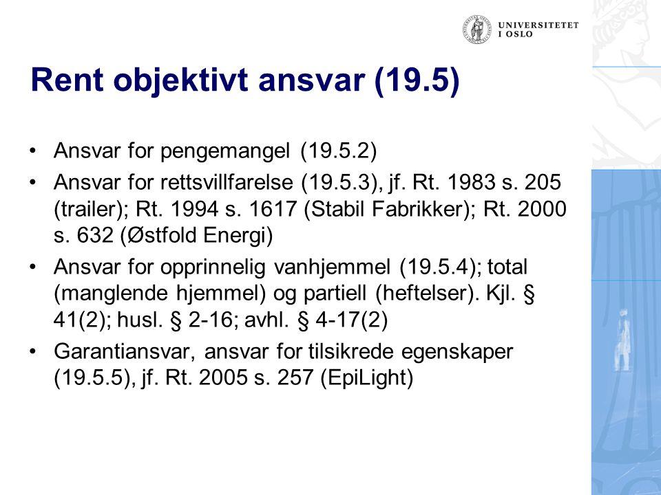 Rent objektivt ansvar (19.5) Ansvar for pengemangel (19.5.2) Ansvar for rettsvillfarelse (19.5.3), jf. Rt. 1983 s. 205 (trailer); Rt. 1994 s. 1617 (St