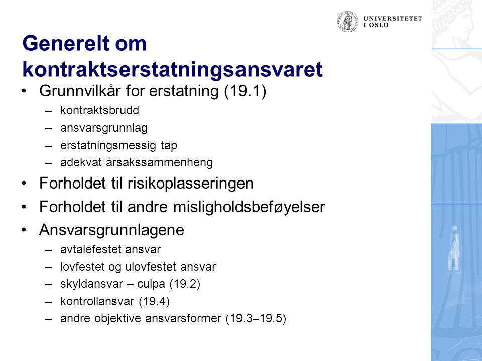 Generelt om kontraktserstatningsansvaret Grunnvilkår for erstatning (19.1) –kontraktsbrudd –ansvarsgrunnlag –erstatningsmessig tap –adekvat årsakssamm