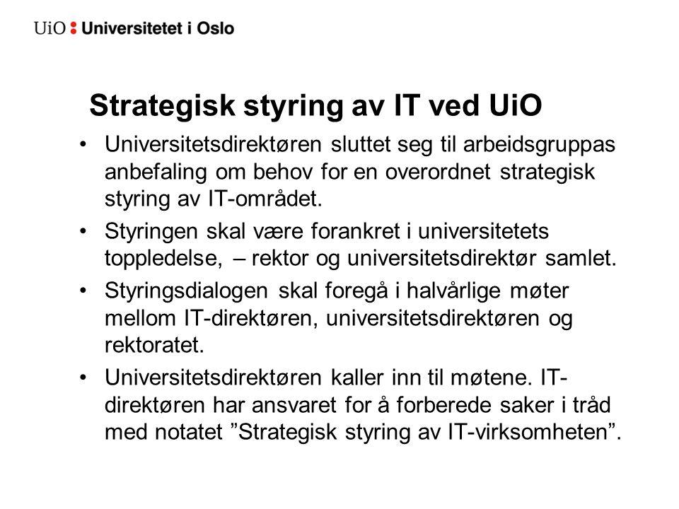 Strategisk styring av IT ved UiO Universitetsdirektøren sluttet seg til arbeidsgruppas anbefaling om behov for en overordnet strategisk styring av IT-området.
