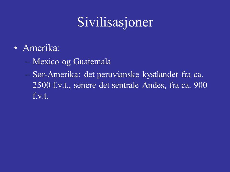 Sivilisasjoner Amerika: –Mexico og Guatemala –Sør-Amerika: det peruvianske kystlandet fra ca.