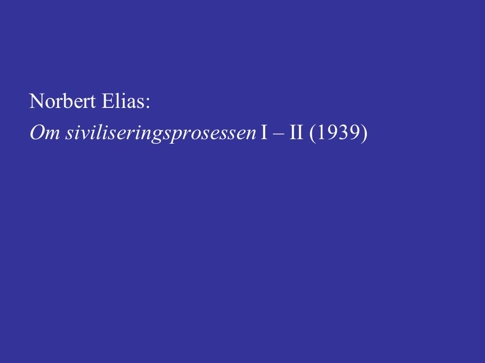 Norbert Elias: Om siviliseringsprosessen I – II (1939)