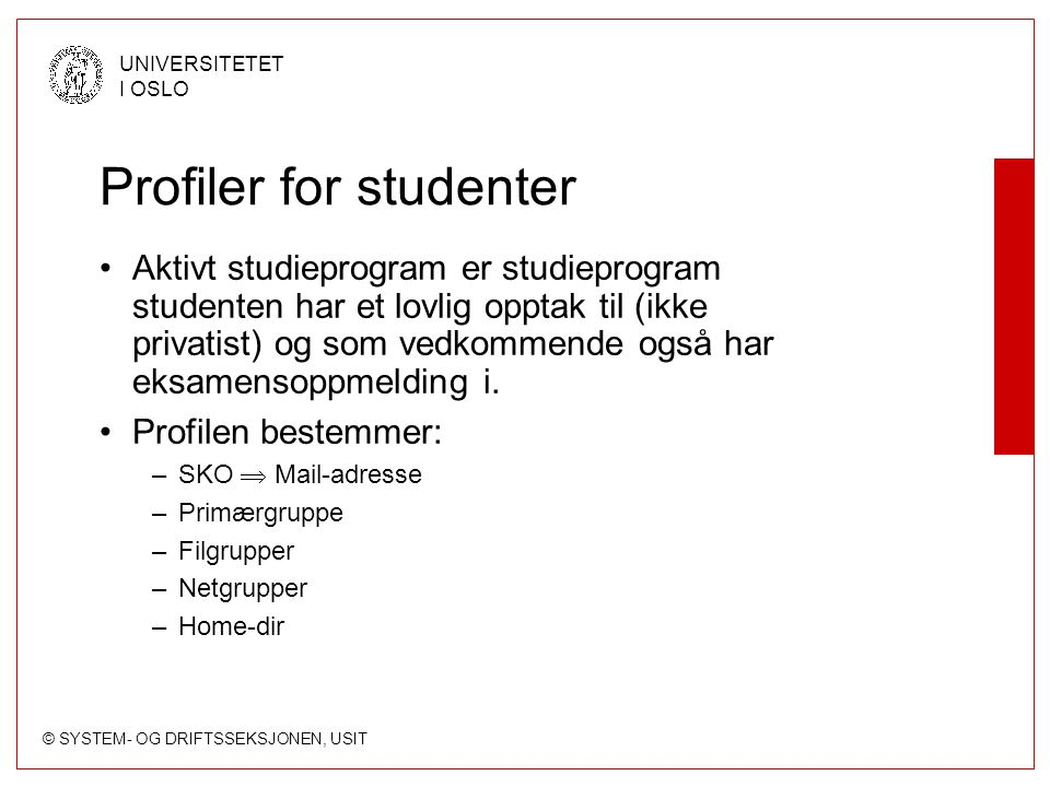 © SYSTEM- OG DRIFTSSEKSJONEN, USIT UNIVERSITETET I OSLO Profiler for studenter Aktivt studieprogram er studieprogram studenten har et lovlig opptak til (ikke privatist) og som vedkommende også har eksamensoppmelding i.