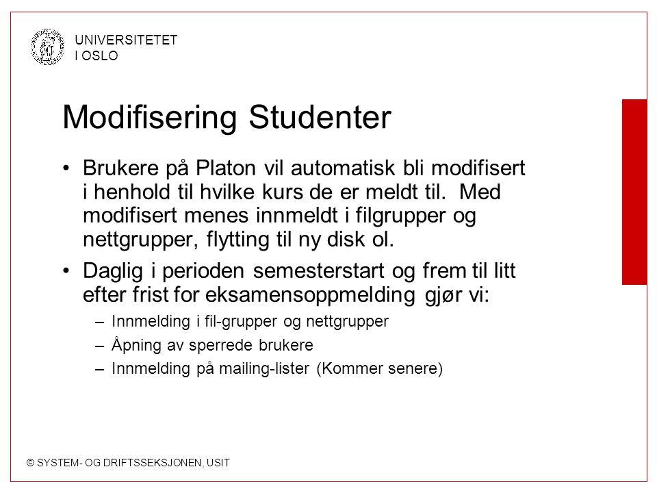 © SYSTEM- OG DRIFTSSEKSJONEN, USIT UNIVERSITETET I OSLO Modifisering Studenter Brukere på Platon vil automatisk bli modifisert i henhold til hvilke kurs de er meldt til.