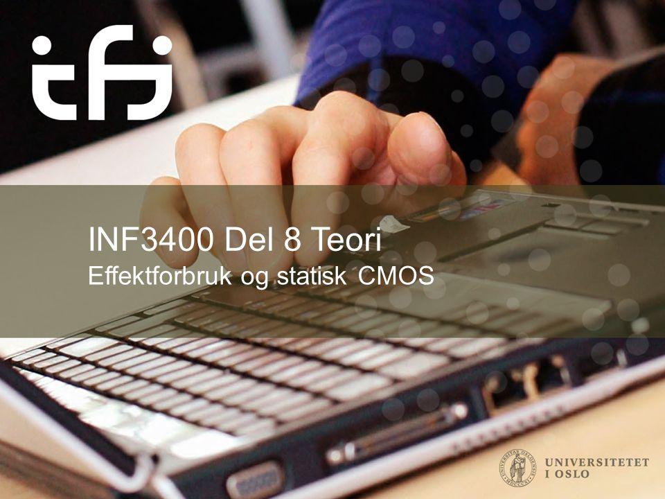 INF3400 Del 8 Teori Effektforbruk og statisk CMOS