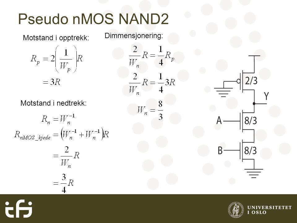 Pseudo nMOS NAND2 Motstand i opptrekk: Motstand i nedtrekk: Dimmensjonering: