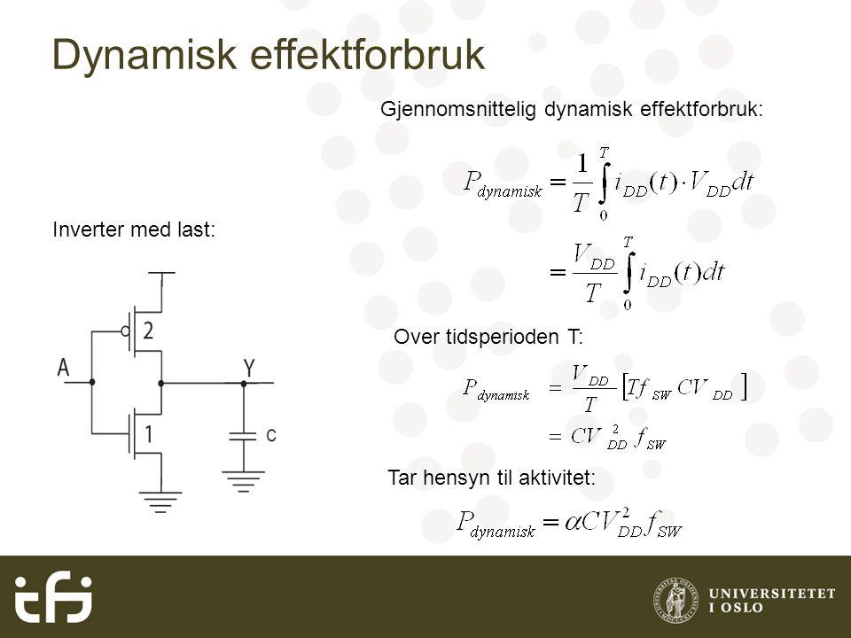 Dynamisk effektforbruk Inverter med last: Gjennomsnittelig dynamisk effektforbruk: Tar hensyn til aktivitet: Over tidsperioden T: