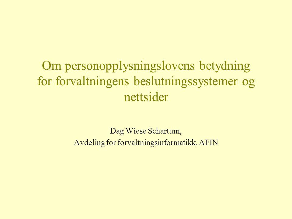 Om personopplysningslovens betydning for forvaltningens beslutningssystemer og nettsider Dag Wiese Schartum, Avdeling for forvaltningsinformatikk, AFIN