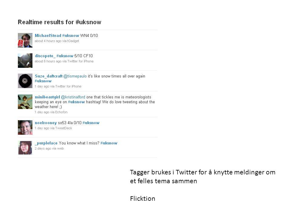 Tagger brukes i Twitter for å knytte meldinger om et felles tema sammen Flicktion