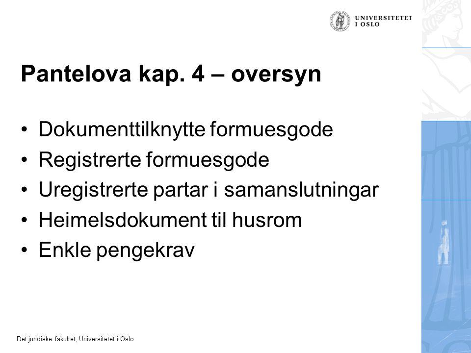 Det juridiske fakultet, Universitetet i Oslo Pantelova kap. 4 – oversyn Dokumenttilknytte formuesgode Registrerte formuesgode Uregistrerte partar i sa