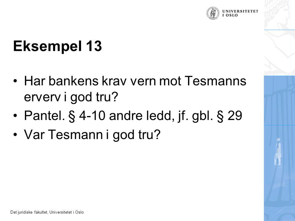 Det juridiske fakultet, Universitetet i Oslo Eksempel 13 Har bankens krav vern mot Tesmanns erverv i god tru? Pantel. § 4-10 andre ledd, jf. gbl. § 29