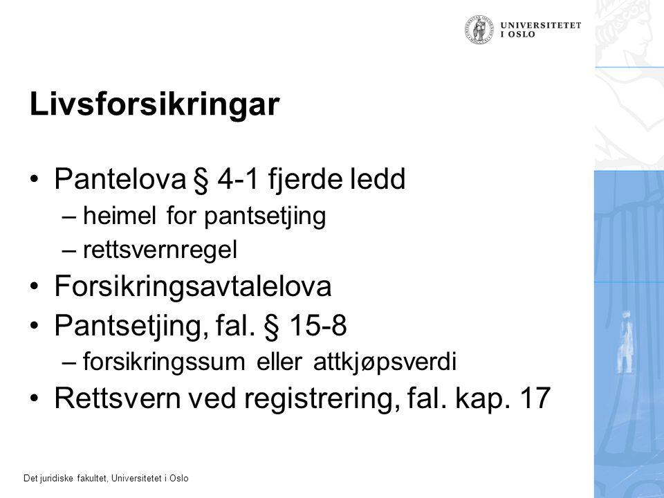 Det juridiske fakultet, Universitetet i Oslo Livsforsikringar Pantelova § 4-1 fjerde ledd –heimel for pantsetjing –rettsvernregel Forsikringsavtalelova Pantsetjing, fal.