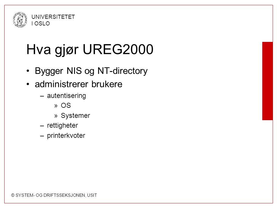 © SYSTEM- OG DRIFTSSEKSJONEN, USIT UNIVERSITETET I OSLO Hva gjør UREG2000 Bygger NIS og NT-directory administrerer brukere –autentisering »OS »Systemer –rettigheter –printerkvoter