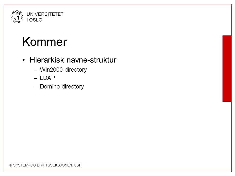 © SYSTEM- OG DRIFTSSEKSJONEN, USIT UNIVERSITETET I OSLO Kommer Hierarkisk navne-struktur –Win2000-directory –LDAP –Domino-directory