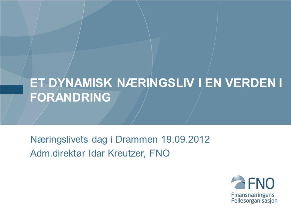 ET DYNAMISK NÆRINGSLIV I EN VERDEN I FORANDRING Næringslivets dag i Drammen 19.09.2012 Adm.direktør Idar Kreutzer, FNO