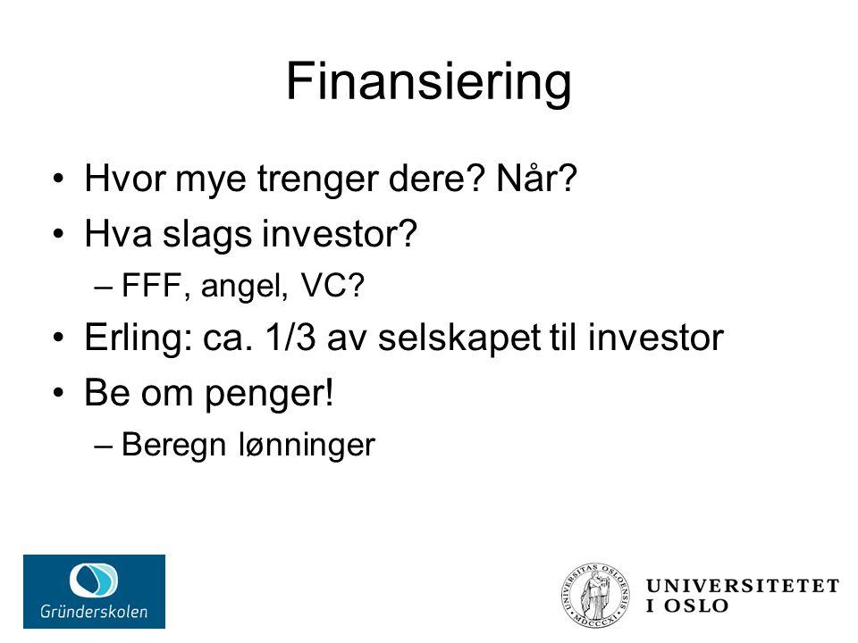 Finansiering Hvor mye trenger dere. Når. Hva slags investor.