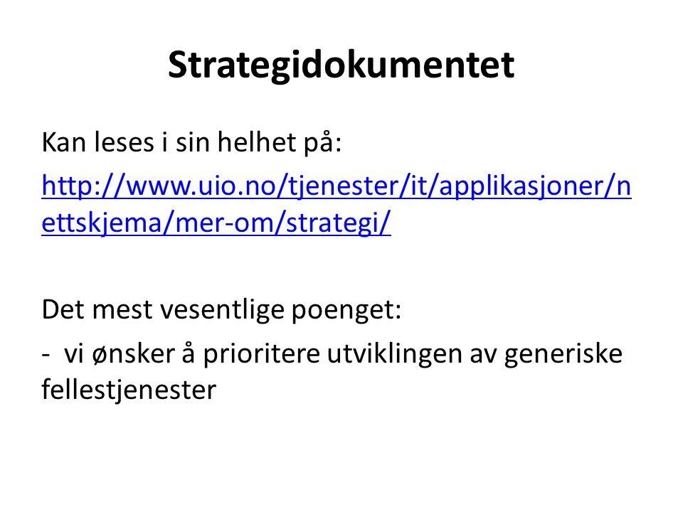 Strategidokumentet Kan leses i sin helhet på: http://www.uio.no/tjenester/it/applikasjoner/n ettskjema/mer-om/strategi/ Det mest vesentlige poenget: - vi ønsker å prioritere utviklingen av generiske fellestjenester