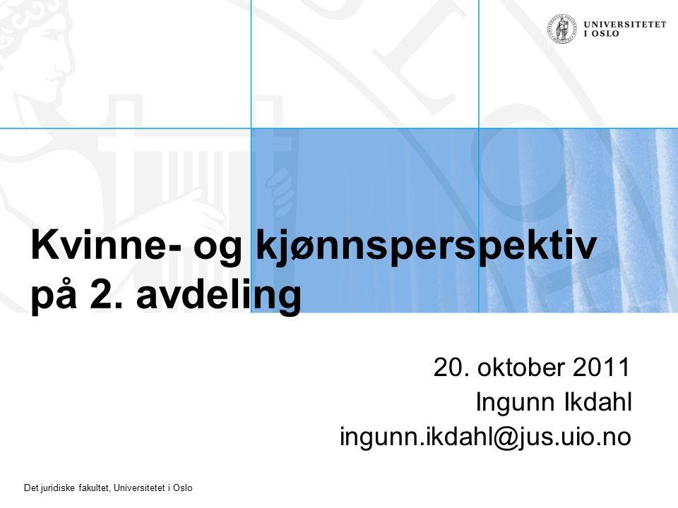 Det juridiske fakultet, Universitetet i Oslo Kvinne- og kjønnsperspektiv på 2. avdeling 20. oktober 2011 Ingunn Ikdahl ingunn.ikdahl@jus.uio.no