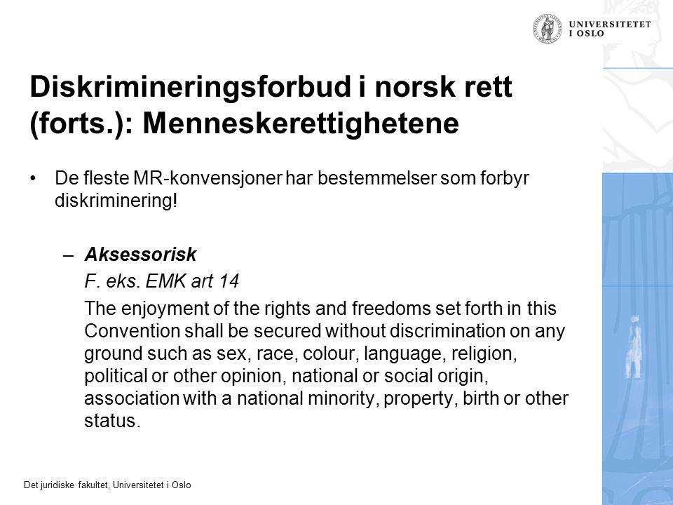 Det juridiske fakultet, Universitetet i Oslo Diskrimineringsforbud i norsk rett (forts.): Menneskerettighetene De fleste MR-konvensjoner har bestemmelser som forbyr diskriminering.