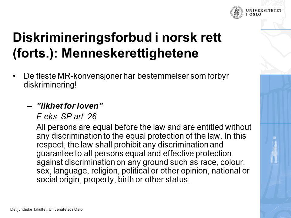 Det juridiske fakultet, Universitetet i Oslo Diskrimineringsforbud i norsk rett (forts.): Menneskerettighetene De fleste MR-konvensjoner har bestemmel