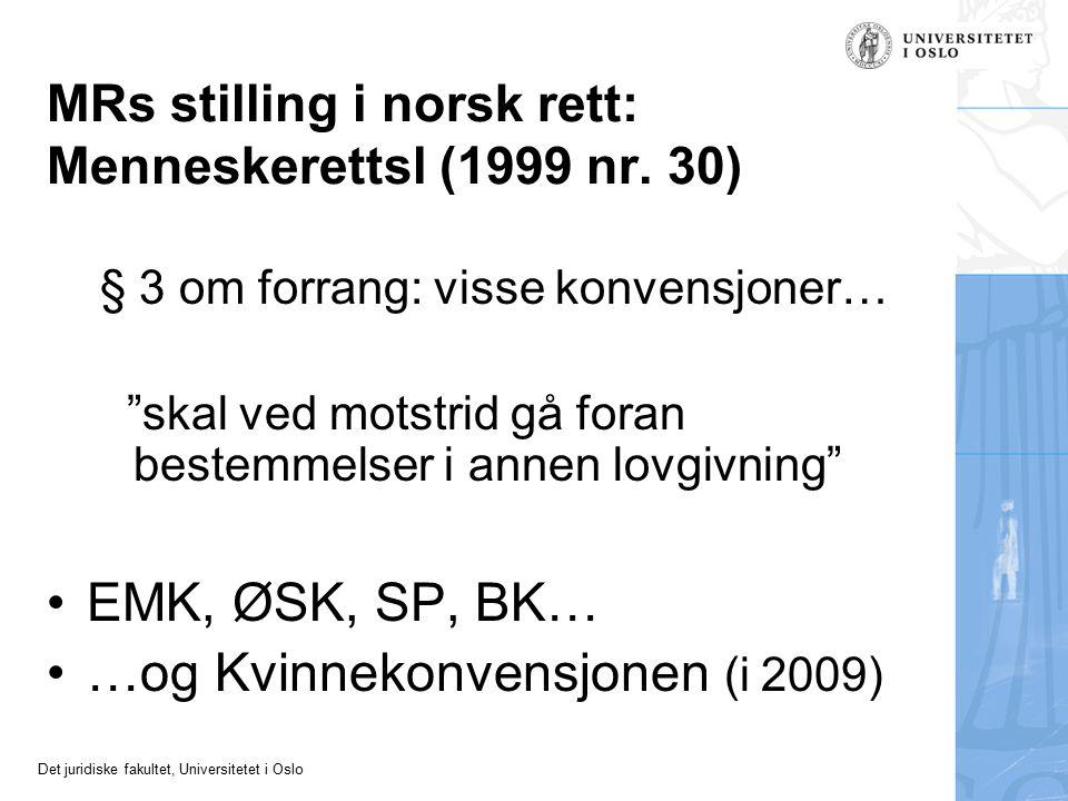 """Det juridiske fakultet, Universitetet i Oslo MRs stilling i norsk rett: Menneskerettsl (1999 nr. 30) § 3 om forrang: visse konvensjoner… """"skal ved mot"""