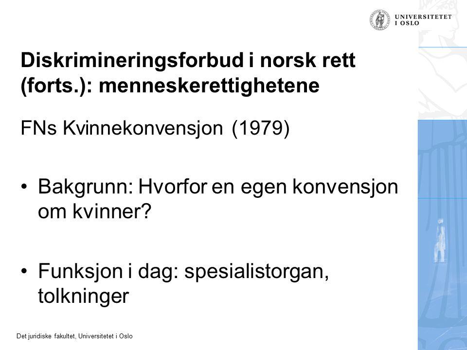 Det juridiske fakultet, Universitetet i Oslo Diskrimineringsforbud i norsk rett (forts.): menneskerettighetene FNs Kvinnekonvensjon (1979) Bakgrunn: Hvorfor en egen konvensjon om kvinner.