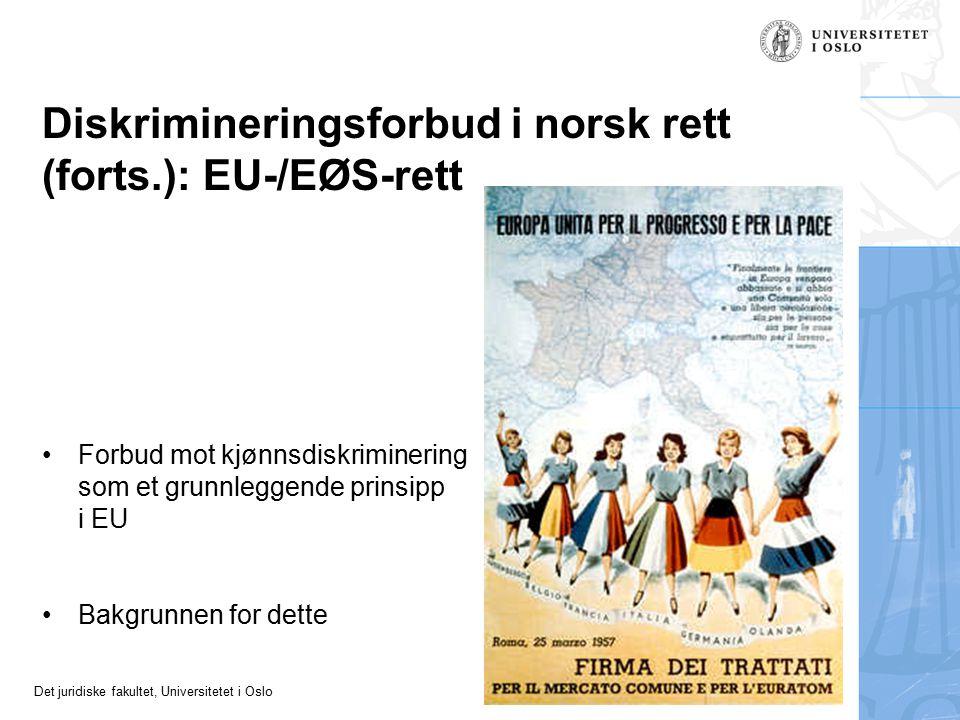 Det juridiske fakultet, Universitetet i Oslo Diskrimineringsforbud i norsk rett (forts.): EU-/EØS-rett Forbud mot kjønnsdiskriminering som et grunnleggende prinsipp i EU Bakgrunnen for dette