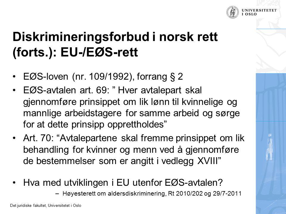 Det juridiske fakultet, Universitetet i Oslo Diskrimineringsforbud i norsk rett (forts.): EU-/EØS-rett EØS-loven (nr. 109/1992), forrang § 2 EØS-avtal