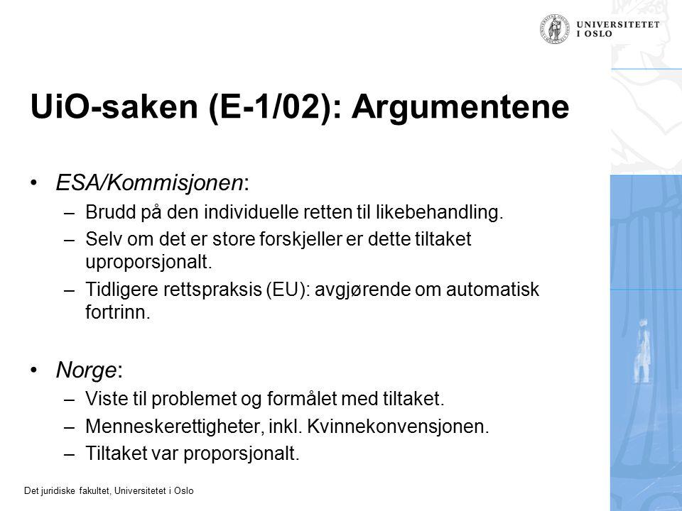 Det juridiske fakultet, Universitetet i Oslo UiO-saken (E-1/02): Argumentene ESA/Kommisjonen: –Brudd på den individuelle retten til likebehandling. –S