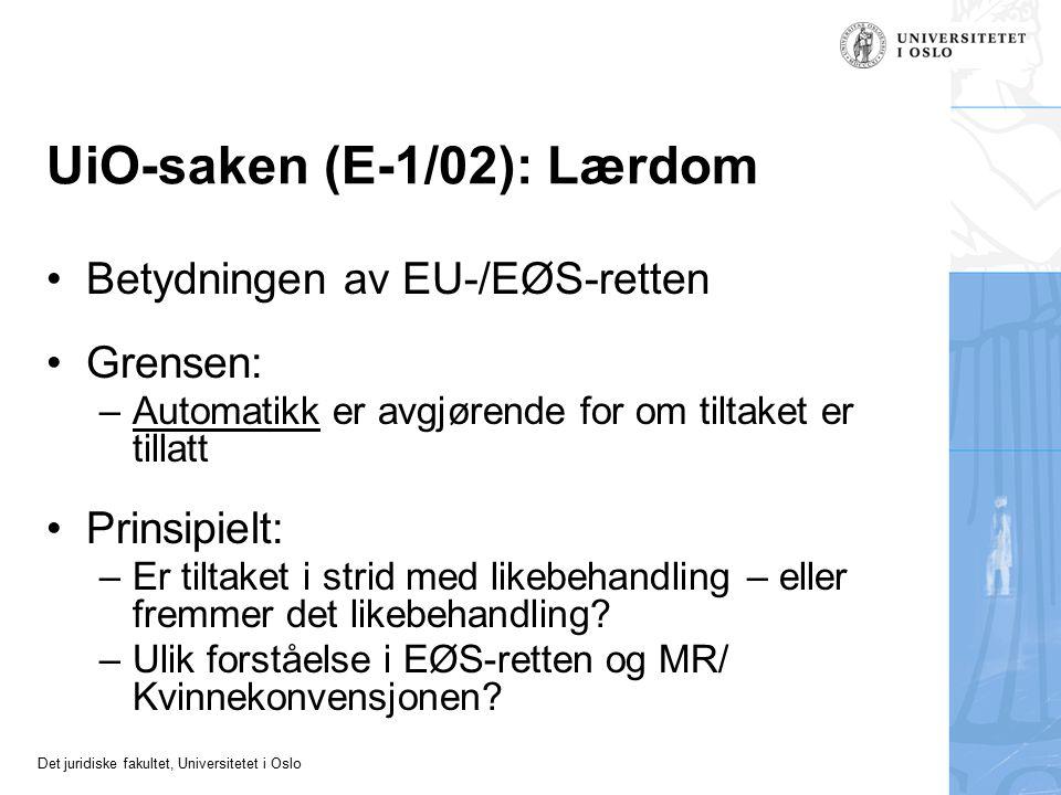 Det juridiske fakultet, Universitetet i Oslo UiO-saken (E-1/02): Lærdom Betydningen av EU-/EØS-retten Grensen: –Automatikk er avgjørende for om tiltak