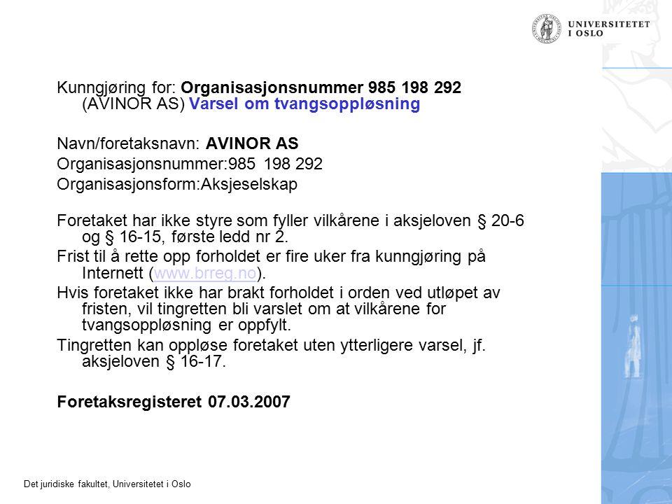 Det juridiske fakultet, Universitetet i Oslo Kunngjøring for: Organisasjonsnummer 985 198 292 (AVINOR AS) Varsel om tvangsoppløsning Navn/foretaksnavn